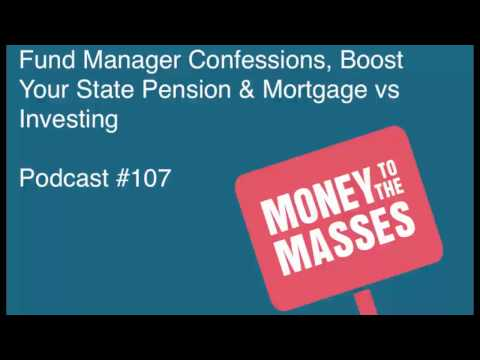 Podcast #107 - Fund Manager Confessions, Boost Your State Pension & Mortgage vs Investing