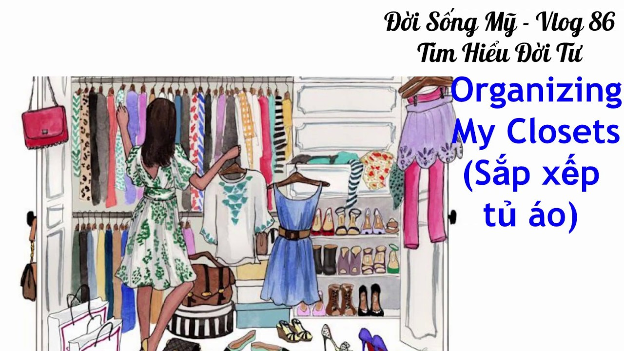 Organizing My Closets (Sắp xếp tủ áo)
