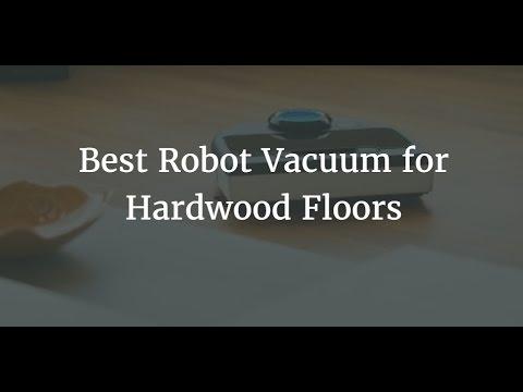Best Robot Vacuum For Hardwood Floors 2018 Youtube