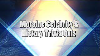 Moraine Celebrity & History Trivia Quiz
