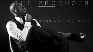 J The Producer-  (Warning It's Over)  Audio Video