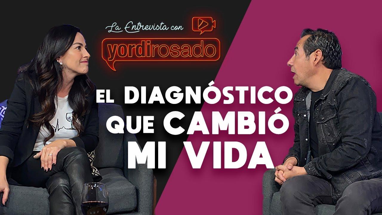 EL DIAGNÓSTICO que me CAMBIÓ LA VIDA | La entrevista con Yordi Rosado