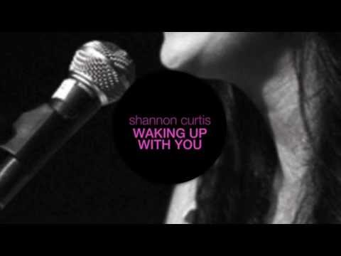 Shannon Curtis - Waking Up With You