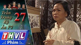 THVL | Trần Trung kỳ án (Phần 2) - Tập 27[1]: Tên họa sĩ hỏi bà vú về người đã dan díu với mẹ mình
