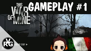 This War of Mine Gameplay #1 - ITALIANO ITA - By VRG
