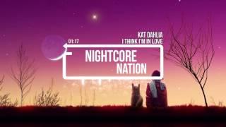 Kat Dahlia - I Think I'm In Love ♫ Nightcore ♫