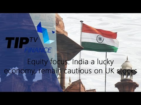 Equity focus: India a lucky economy, remain cautious on UK stocks