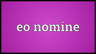 Eo nomine Meaning