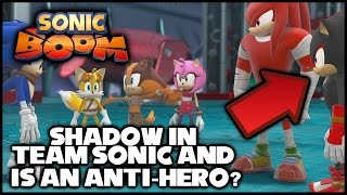 Sonic Boom - Shadow in Team Sonic and Is an Anti-Hero?