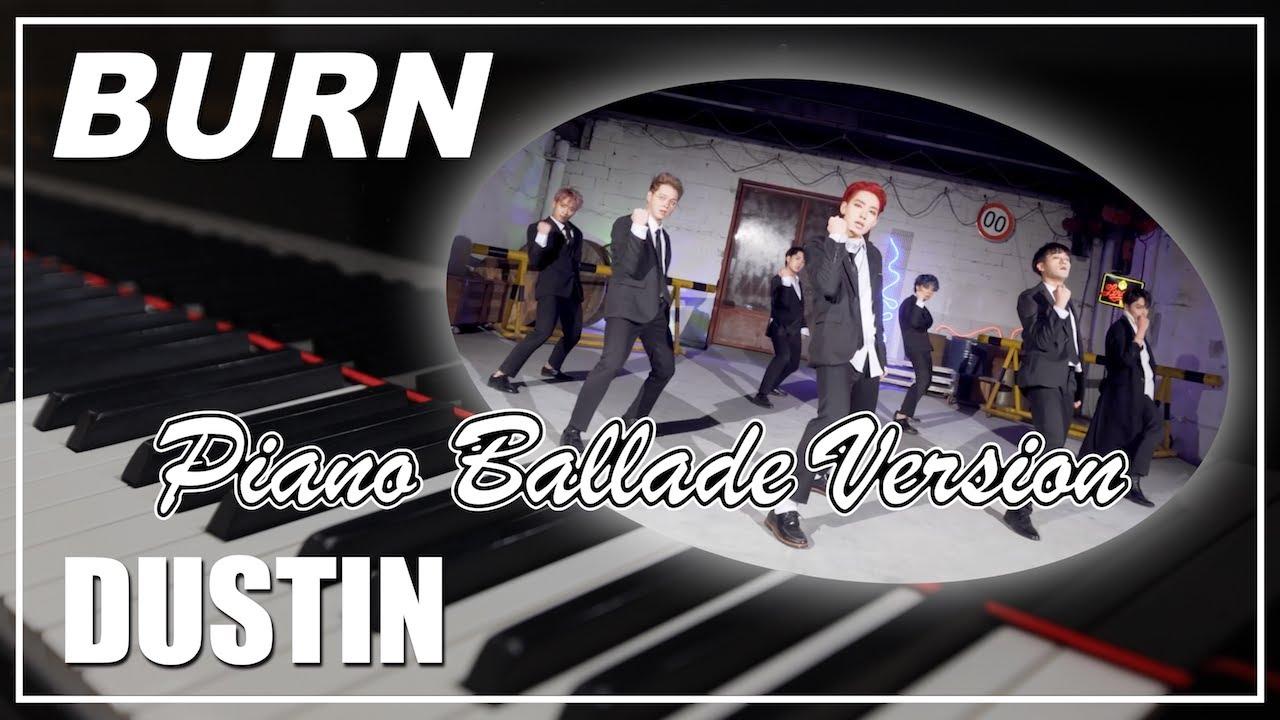 DUSTIN (더스틴) -「BURN」Piano Ballade Version