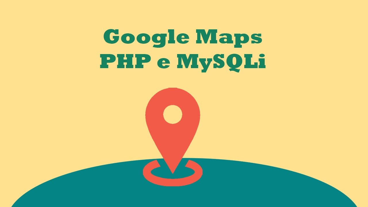 como usar o google maps com php e mysqli