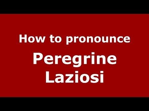 How to pronounce Peregrine Laziosi (Italian/Italy) - PronounceNames.com