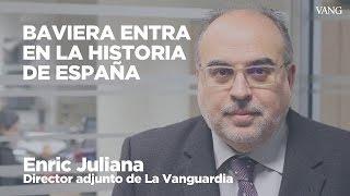 Baviera entra en la historia de España | Enric Juliana