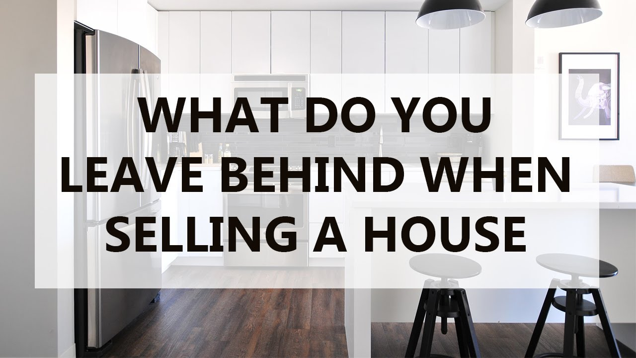 What Do You Leave When Selling a House