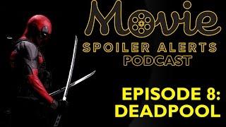 Movie Spoiler Alerts Podcast - Episode 8 - Deadpool (2016) Discussion