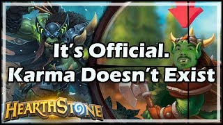 [Hearthstone] It's Official. Karma Doesn't Exist