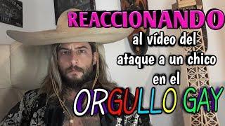 REACCIONANDO AL VÍDEO DE UN CHICO INCREPANDO A OTRO EN EL ORGULLO GAY