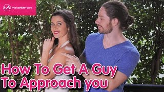 How To Get A Guy To Approach You [Dating Tips]