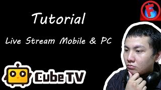 Tutorial Live Stream Cube TV Mobile Dan PC | Cube TV Tutorial
