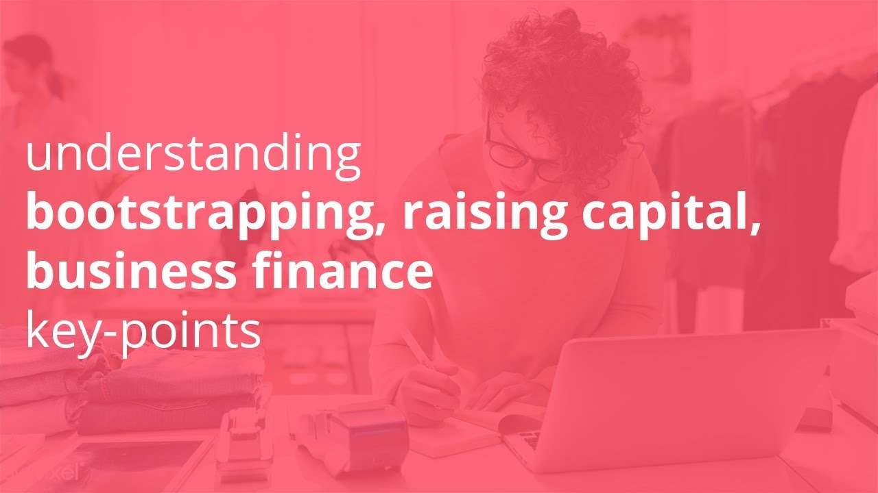 understanding bootstrapping, raising capital, business finance key points