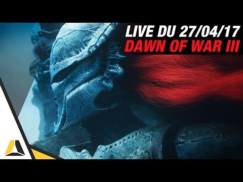 VOD ► LANCEMENT DE DAWN OF WAR 3 - LIVE DU 27/04/2017