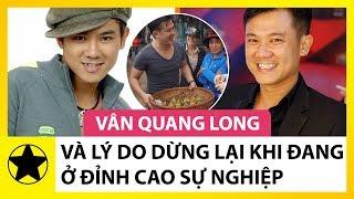 """Vân Quang Long Và Lý Do """"Dừng Lại"""" Khi Đang Ở Đỉnh Cao Sự Nghiệp"""
