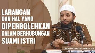 Larangan dan hal yang diperbolehkan dalam berhubungan suami istri Ustadz DR Khalid Basalamah MA