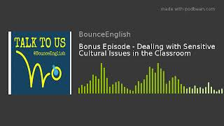 Bonus Episode - Dealing with Sensitive Cultural Issues in the Classroom