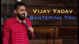 Vijay Yadav Bantering You