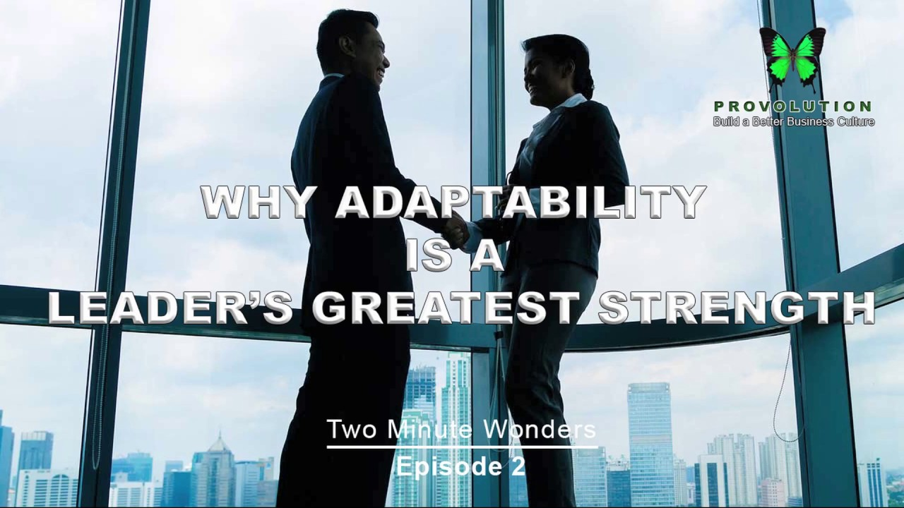 why adaptability is a leader s greatest strength why adaptability is a leader s greatest strength