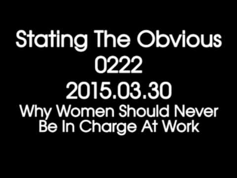 Stating The Obvious 0222 – Why Women Should Never Be In Charge At Work