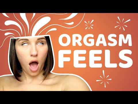 What Does An Orgasm Feel Like? | Come Curious