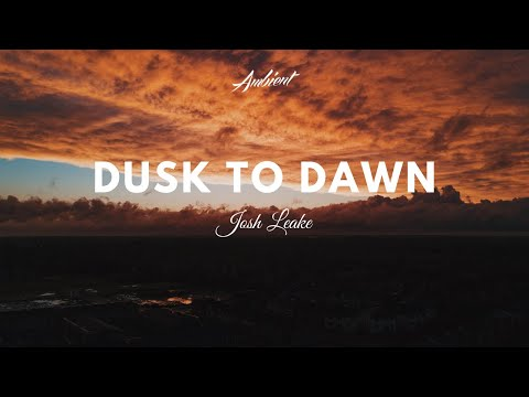 Josh Leake - Dusk To Dawn