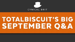 TotalBiscuit's Big September 2015 Q&A (some strong language)