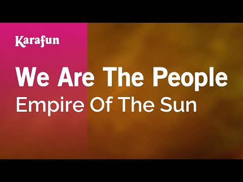 Karaoke We Are The People - Empire Of The Sun *
