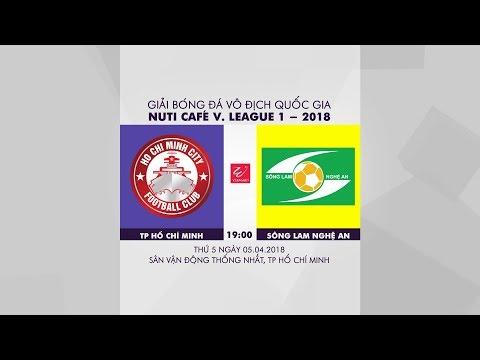 FULL | CLB TP. Hồ Chí Minh vs Sông Lam Nghệ An | Đấu bù Vòng 1 V.League 2018