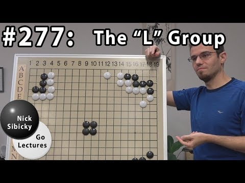 Nick Sibicky Go Lecture #277 - The L Group