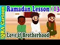 Love & Brotherhood : Ramadan Lesson Islamic Cartoon for Kids Ep # 13
