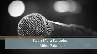 Kaun Mera | Karaoke Cover | Mihir Patankar