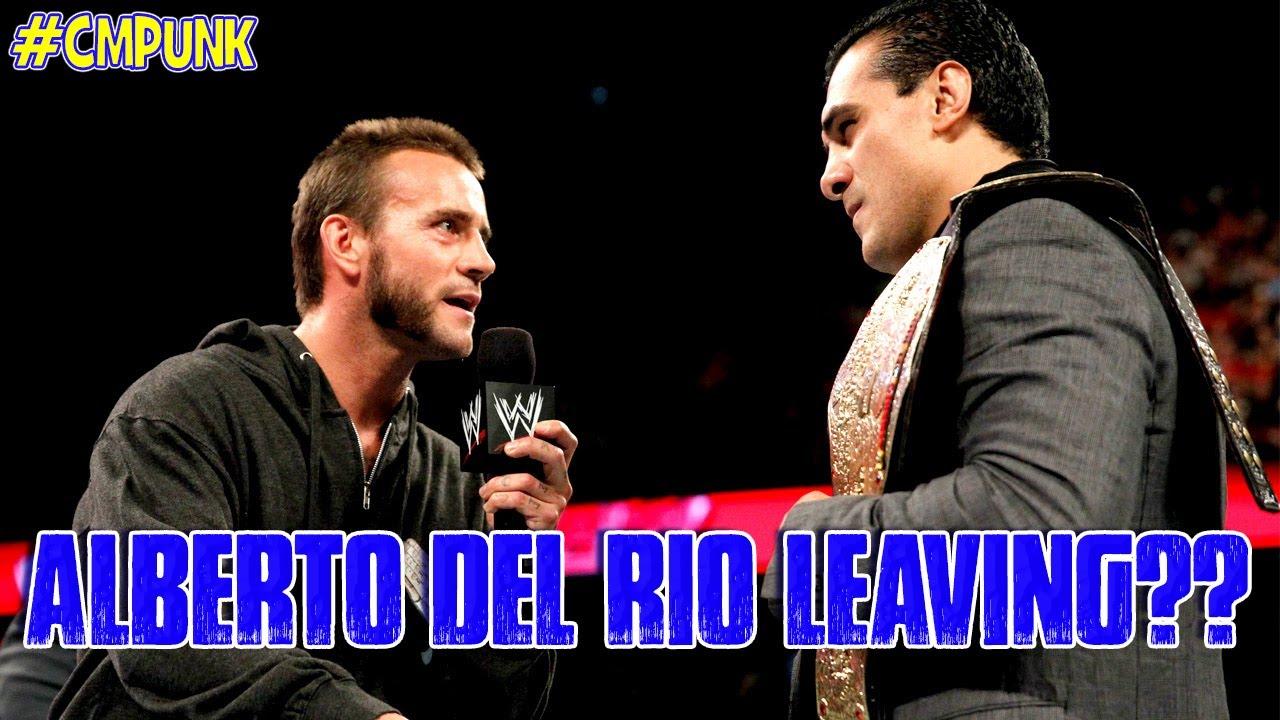 WWE Alberto Del Rio Leaving?? & Update on CM Punk!!