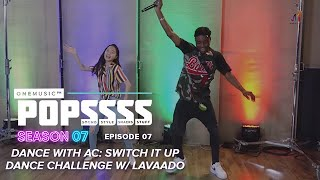 Dance With AC: Switch It Up Challenge with Lavaado | One Music POPSSSS S07E07