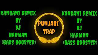KANGANI REMIX BY DJ HARMAN ( BASS BOOSTED )