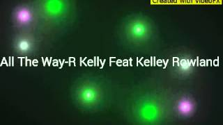 All The Way-R Kelly Feat Kelly Rowland Video