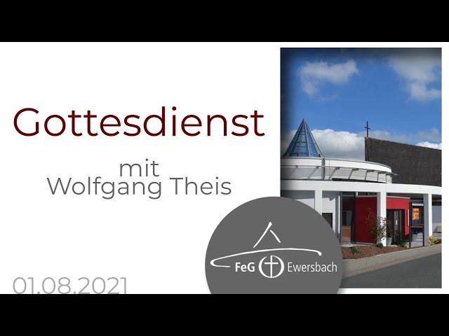 Gottesdienst 1. August 2021 | mit Wolfgang Theis | FeG Ewersbach