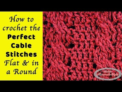How to crochet the PERFECT CABLE STITCHES every time - Flat and in a Round