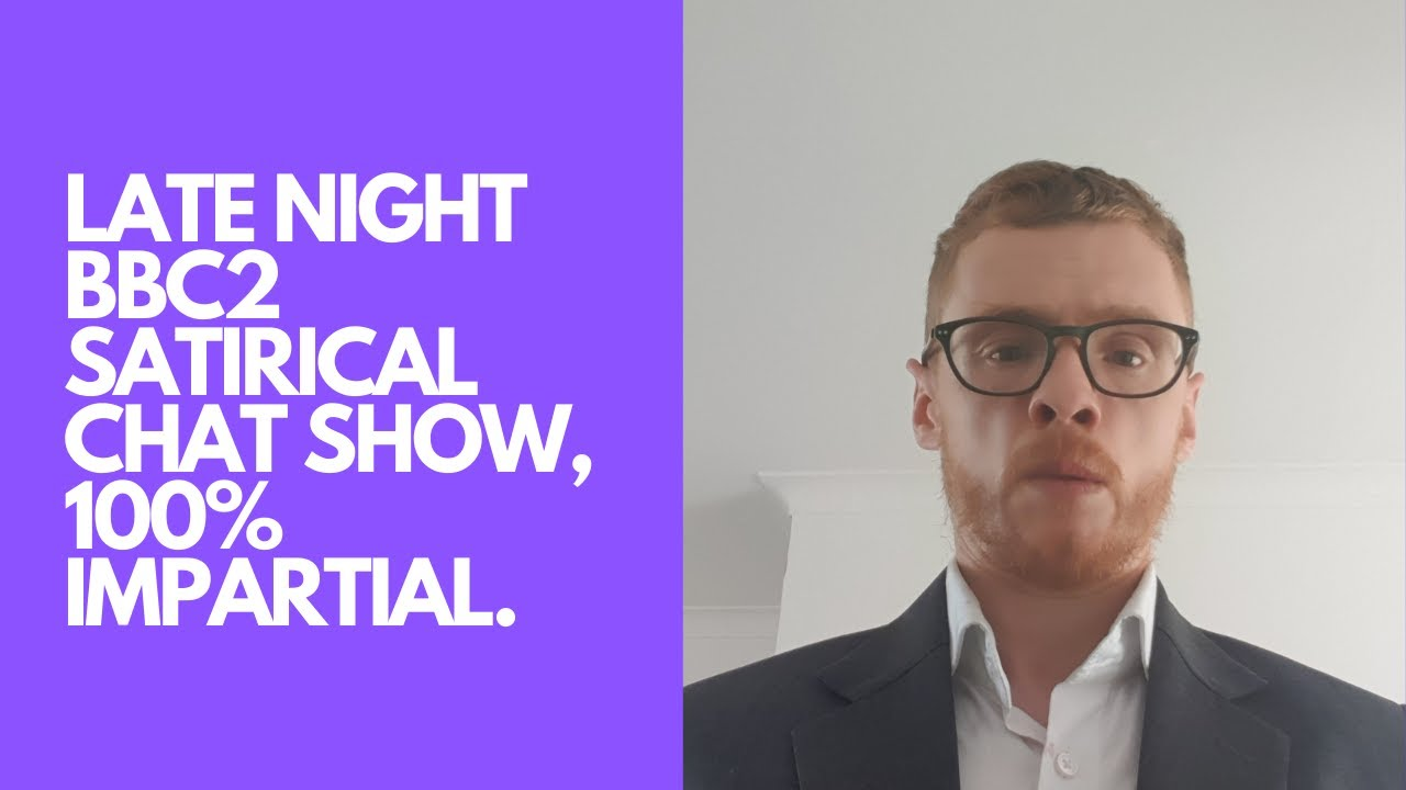 Totally impartial BBC2 late night satirical chat show, don't forget to tune in!