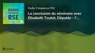 La conclusion du séminaire avec Elisabeth Toutut, Députée - l'ANFH fait sa COP