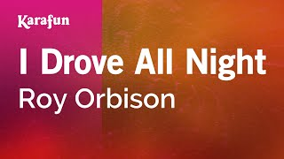 Karaoke I Drove All Night - Roy Orbison *