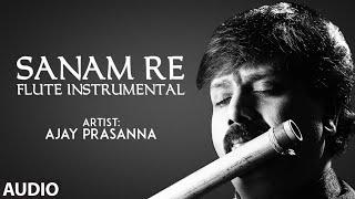 Sanam Re - Flute Instrumental | Ajay Prasanna | Mithoon | Full Audio | T-Series classics