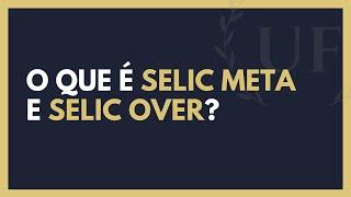 Quais as Diferenças Entre a Selic Meta e a Selic Over - Tudo Sobre Selic Meta e Selic Over